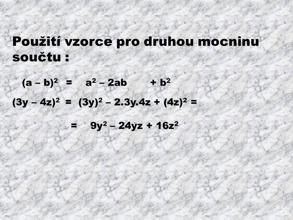 Vypočti použitím vzorce pro druhou mocninu součtu : (x – 2y) 2 = (a – 3b) 2 = (7 – 4n) 2 = (– ab + c) 2 = (m 2 – n 2 ) 2 =