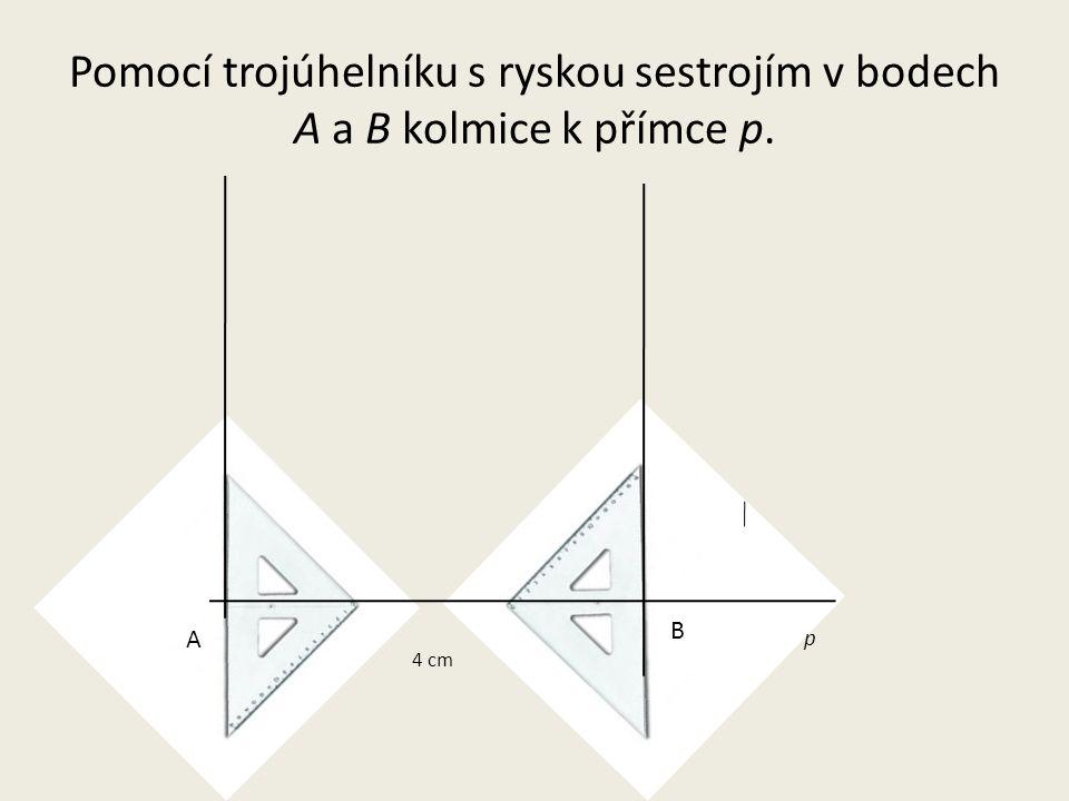 p A B 4 cm D C Na kolmicích sestrojíme body D, C tak, aby |AD|= 2 cm, |BC|= 2 cm.