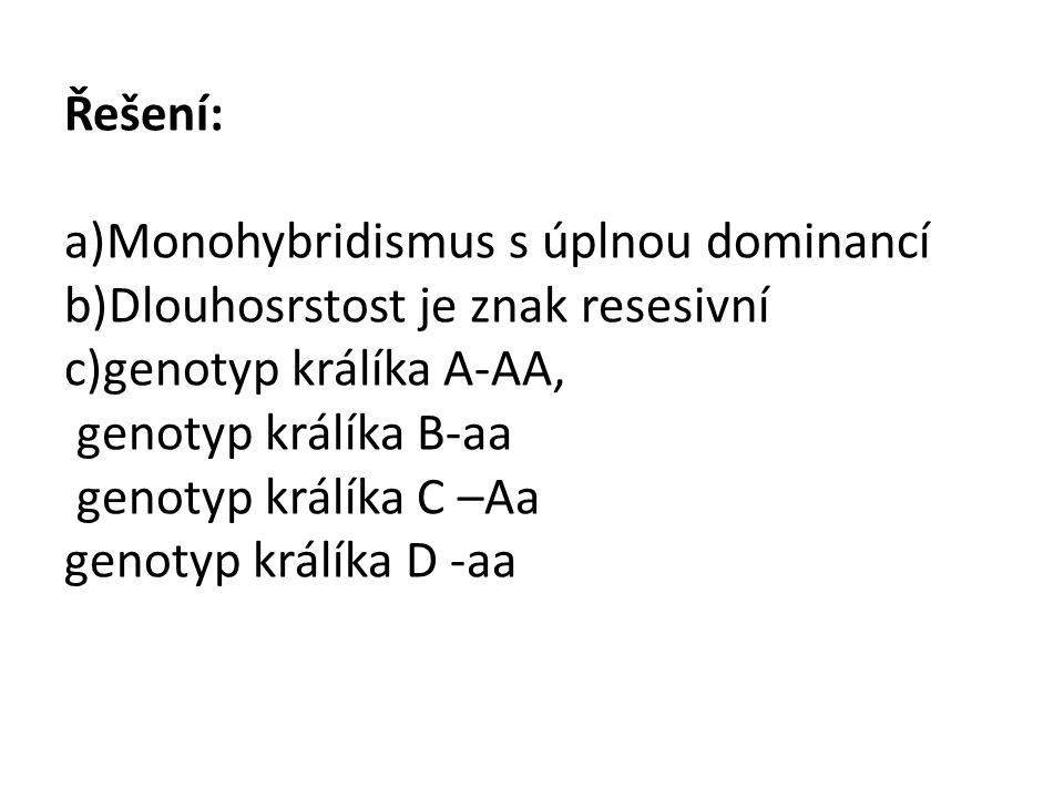 Řešení: a)Monohybridismus s úplnou dominancí b)Dlouhosrstost je znak resesivní c)genotyp králíka A-AA, genotyp králíka B-aa genotyp králíka C –Aa geno