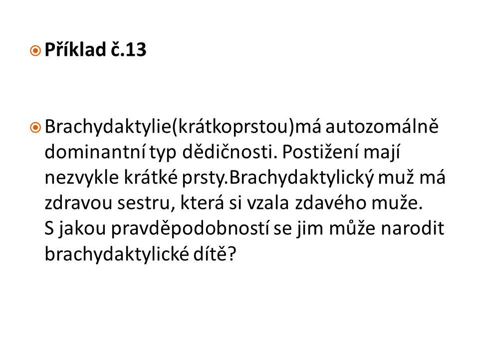  Příklad č.13  Brachydaktylie(krátkoprstou)má autozomálně dominantní typ dědičnosti. Postižení mají nezvykle krátké prsty.Brachydaktylický muž má zd
