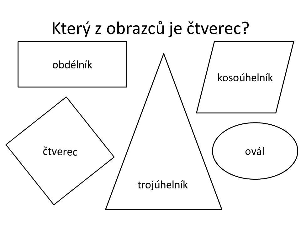 Který z obrazců je čtverec? ovál obdélník kosoúhelník trojúhelník