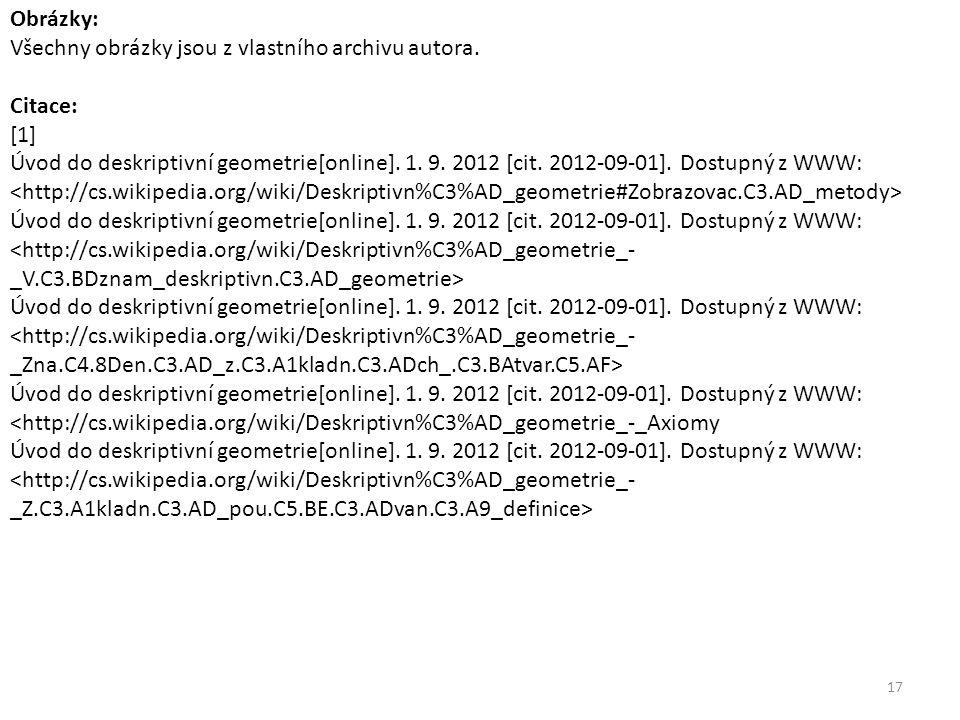 Obrázky: Všechny obrázky jsou z vlastního archivu autora. Citace: [1] Úvod do deskriptivní geometrie[online]. 1. 9. 2012 [cit. 2012-09-01]. Dostupný z