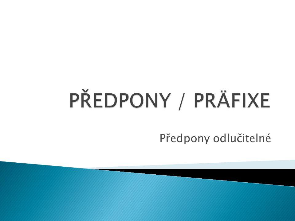 PředponySlovesa ab / abholen an /anfangen, anrufen, ansehen auf /aufräumen, aufstehen aus /ausruhen ein /einkaufen, einladen vor /vorbereiten, vorhaben mit /mitnehmen fern / fernsehen