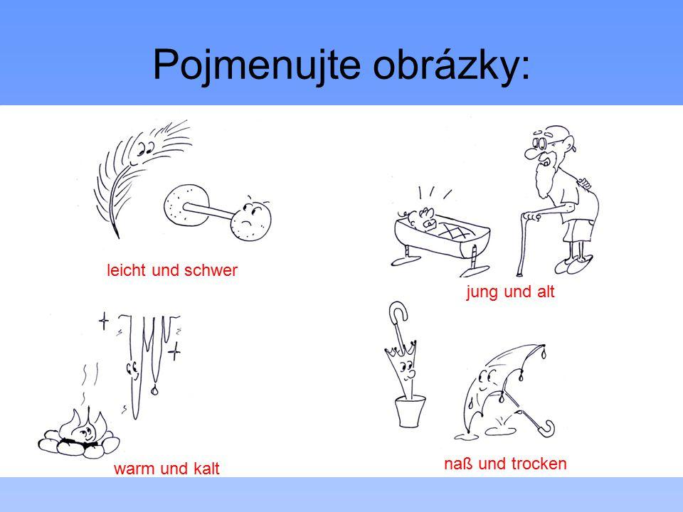 Pojmenujte obrázky: leicht und schwer jung und alt warm und kalt naß und trocken