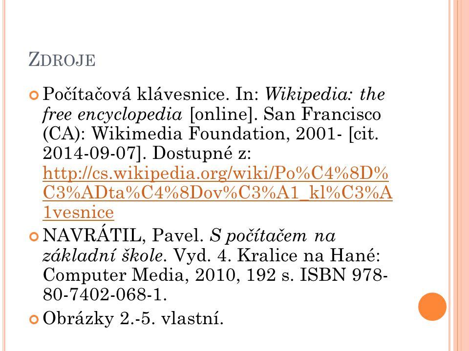 Z DROJE Počítačová klávesnice. In: Wikipedia: the free encyclopedia [online]. San Francisco (CA): Wikimedia Foundation, 2001- [cit. 2014-09-07]. Dostu