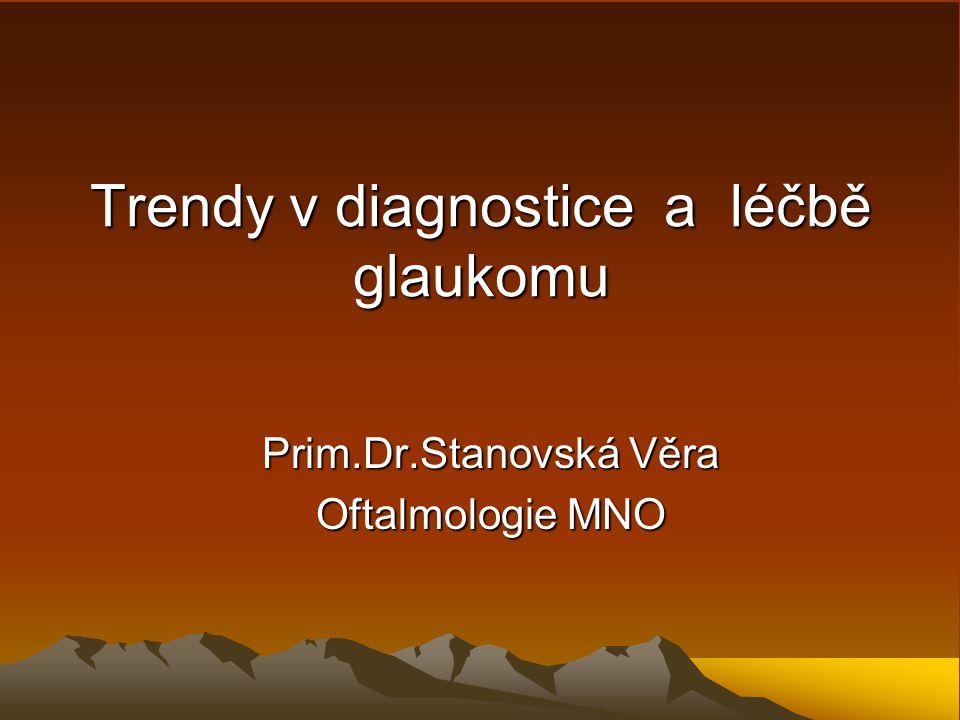 Trendy v diagnostice a léčbě glaukomu Prim.Dr.Stanovská Věra Oftalmologie MNO