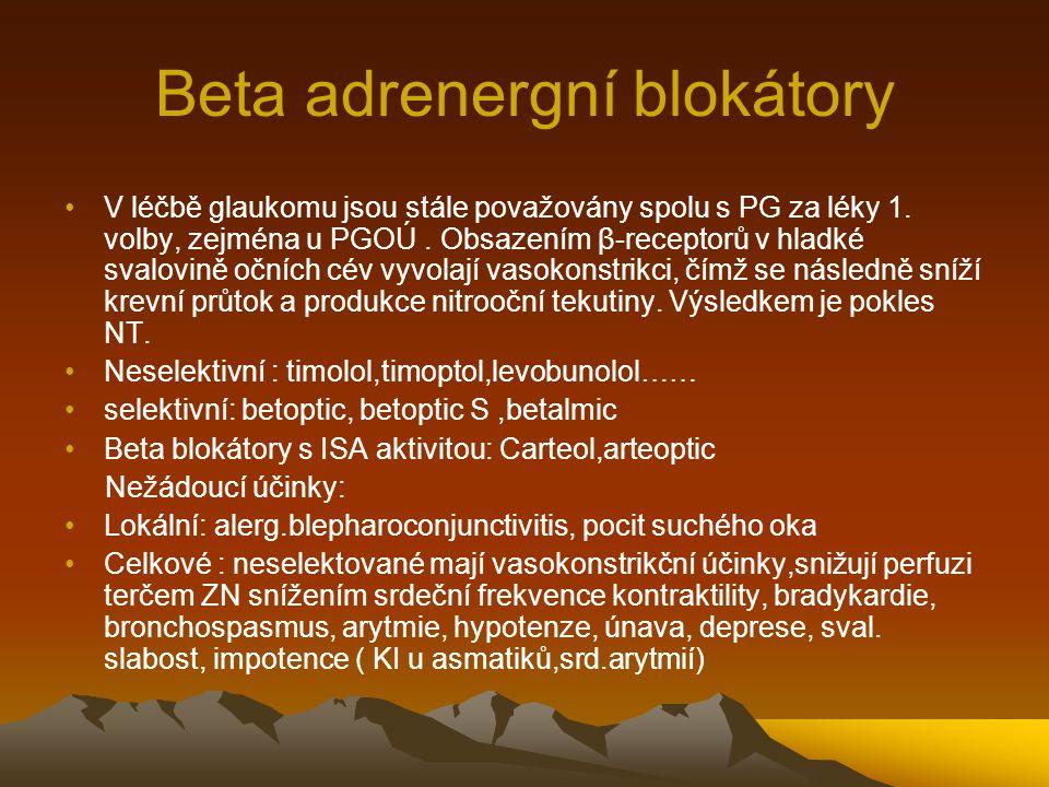 Beta adrenergní blokátory V léčbě glaukomu jsou stále považovány spolu s PG za léky 1. volby, zejména u PGOÚ. Obsazením β-receptorů v hladké svalovině