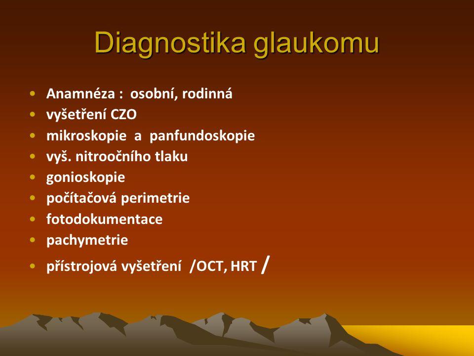 Diagnostika glaukomu Anamnéza : osobní, rodinná vyšetření CZO mikroskopie a panfundoskopie vyš. nitroočního tlaku gonioskopie počítačová perimetrie fo