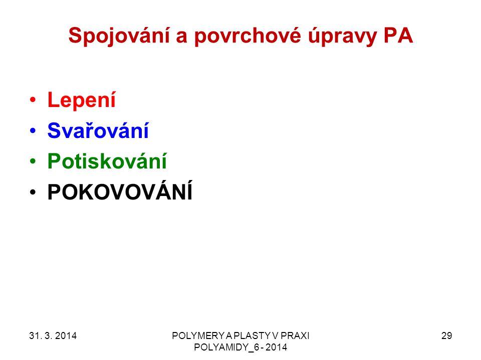 Spojování a povrchové úpravy PA 31. 3. 2014POLYMERY A PLASTY V PRAXI POLYAMIDY_6 - 2014 29 Lepení Svařování Potiskování POKOVOVÁNÍ