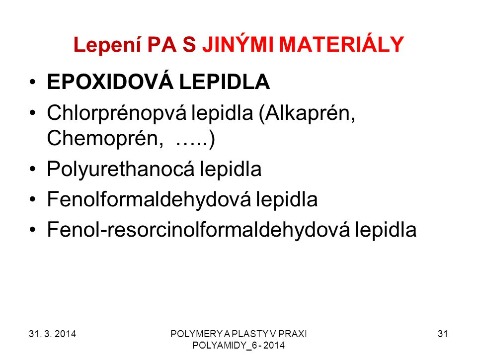 Lepení PA S JINÝMI MATERIÁLY EPOXIDOVÁ LEPIDLA Chlorprénopvá lepidla (Alkaprén, Chemoprén, …..) Polyurethanocá lepidla Fenolformaldehydová lepidla Fen