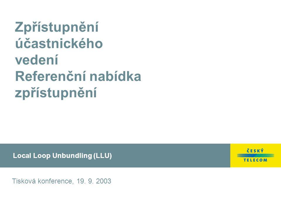 Zpřístupnění účastnického vedení Referenční nabídka zpřístupnění Local Loop Unbundling (LLU) Tisková konference, 19.