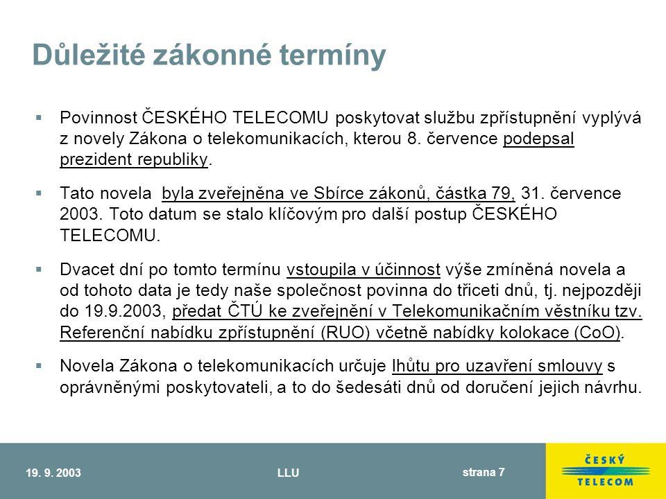 19.9. 2003LLU strana 8 Harmonogram vyjednávání  Zveřejnění Referenční nabídky zpřístupnění (tzv.