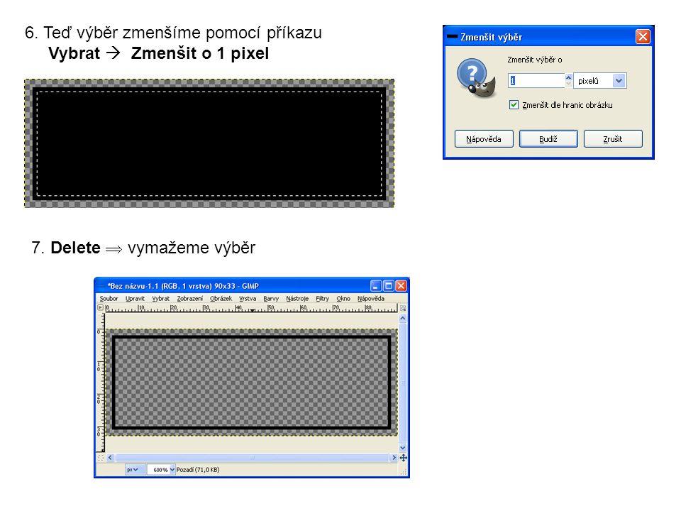 6. Teď výběr zmenšíme pomocí příkazu Vybrat  Zmenšit o 1 pixel 7. Delete  vymažeme výběr