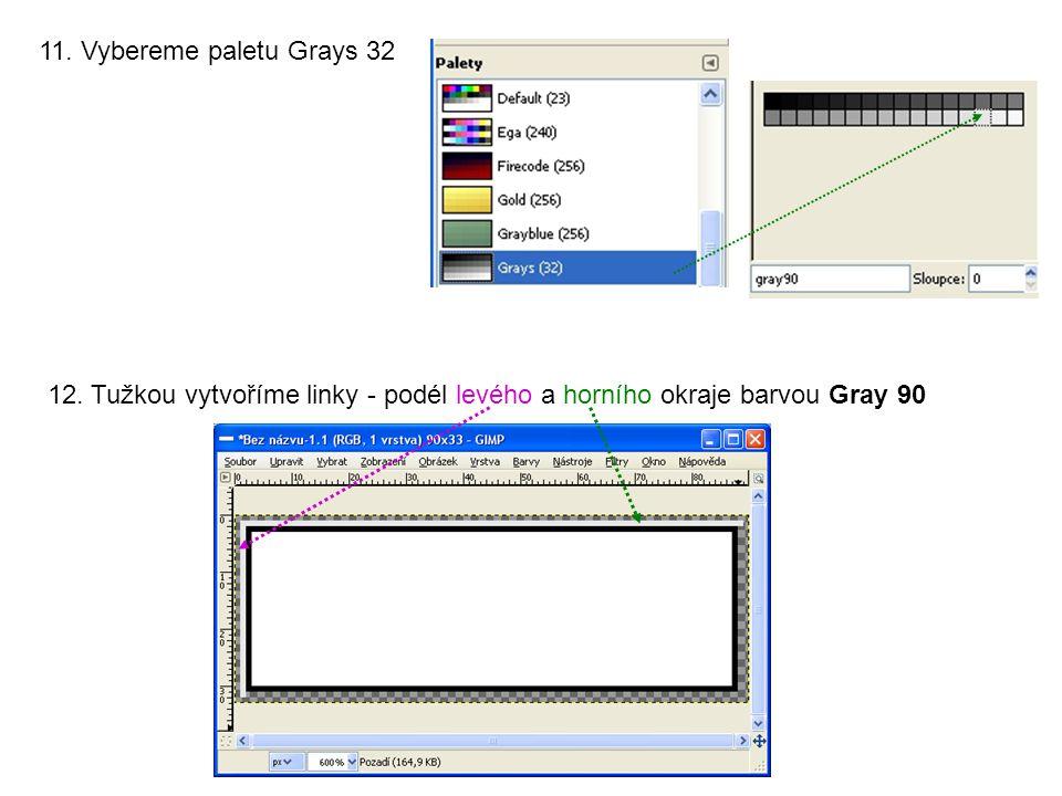 11. Vybereme paletu Grays 32 12. Tužkou vytvoříme linky - podél levého a horního okraje barvou Gray 90
