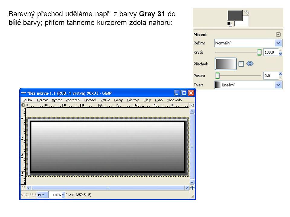 Barevný přechod uděláme např. z barvy Gray 31 do bílé barvy; přitom táhneme kurzorem zdola nahoru: