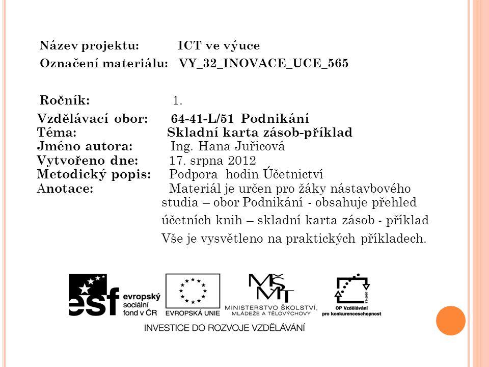 Název projektu: ICT ve výuce Označení materiálu: VY_32_INOVACE_UCE_565 Ročník: 1. Vzdělávací obor: 64-41-L/51 Podnikání Téma: Skladní karta zásob-přík