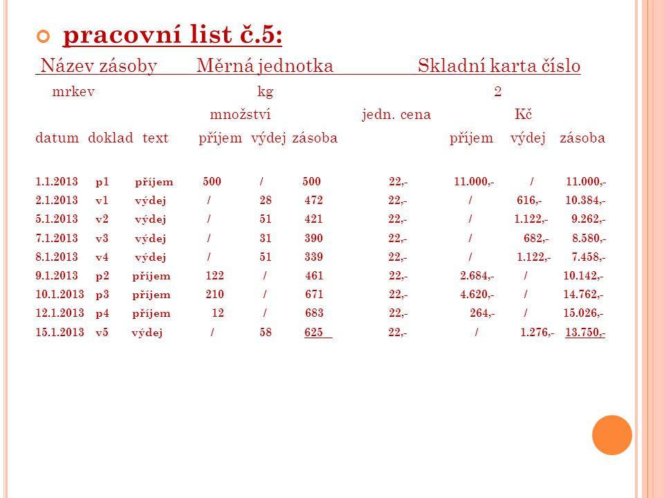 pracovní list č.5: Název zásoby Měrná jednotka Skladní karta číslo mrkev kg 2 množství jedn.