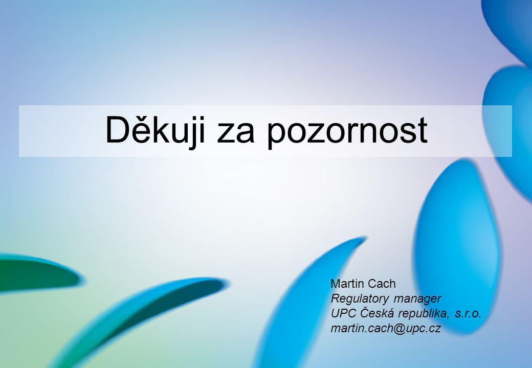Děkuji za pozornost Martin Cach Regulatory manager UPC Česká republika, s.r.o. martin.cach@upc.cz