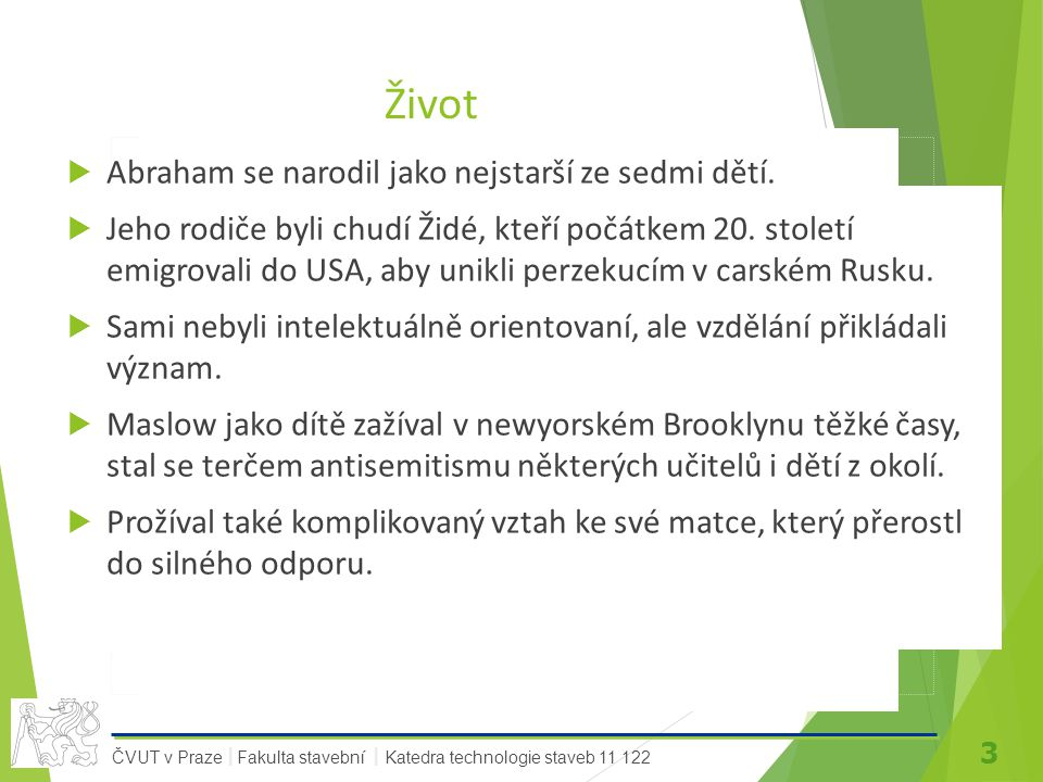 3 ČVUT v Praze Fakulta stavební Katedra technologie staveb 11 122 II Život  Abraham se narodil jako nejstarší ze sedmi dětí.  Jeho rodiče byli chudí