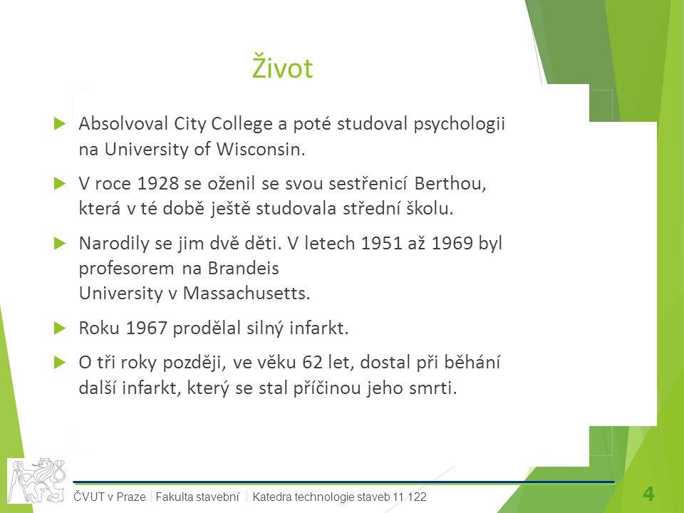 4 ČVUT v Praze Fakulta stavební Katedra technologie staveb 11 122 II Život  Absolvoval City College a poté studoval psychologii na University of Wisconsin.