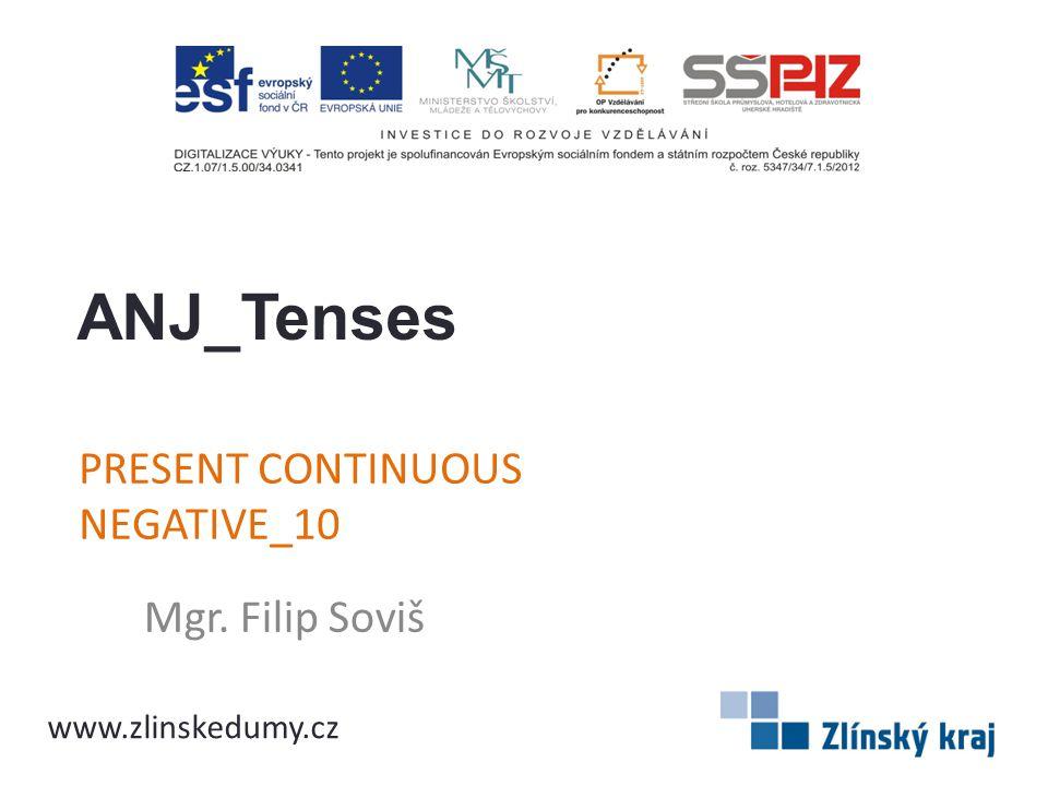PRESENT CONTINUOUS NEGATIVE_10 Mgr. Filip Soviš ANJ_Tenses www.zlinskedumy.cz