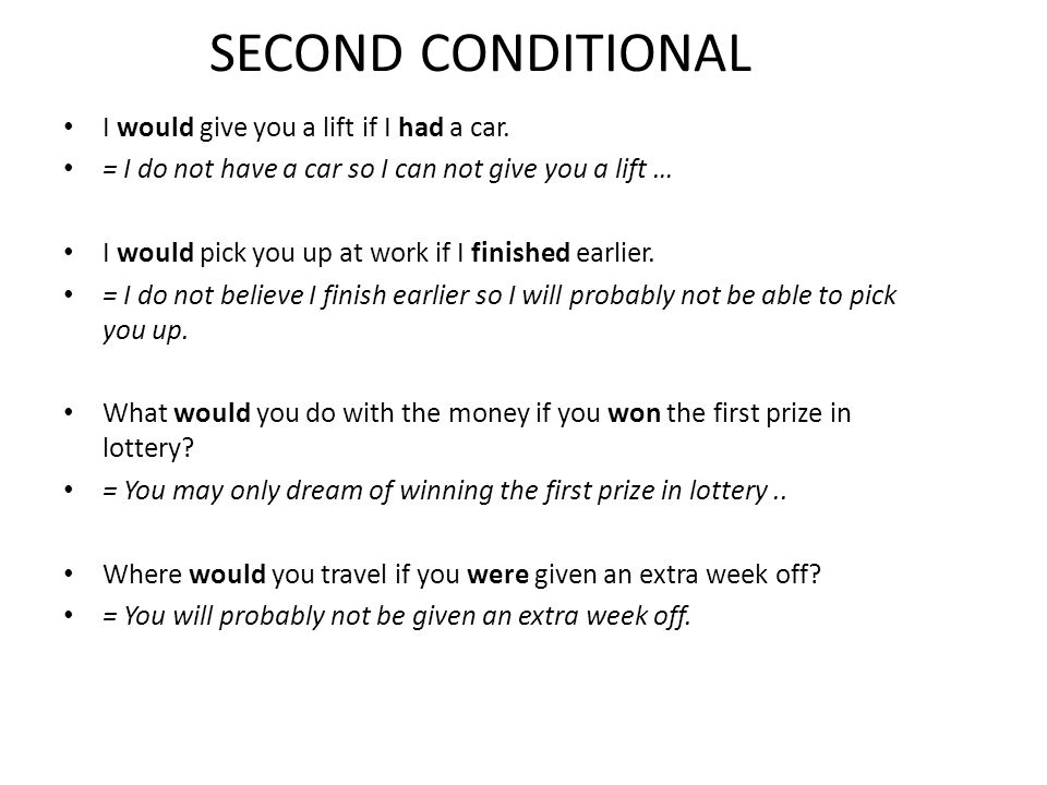 SECOND CONDITIONAL A FEW EXAMPLES: Would you kiss a frog if you were asked to.
