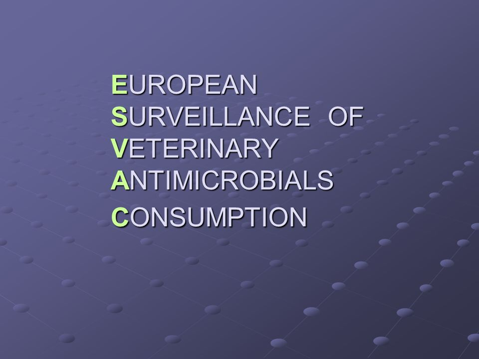 EUROPEAN SURVEILLANCE OF VETERINARY ANTIMICROBIALS CONSUMPTION