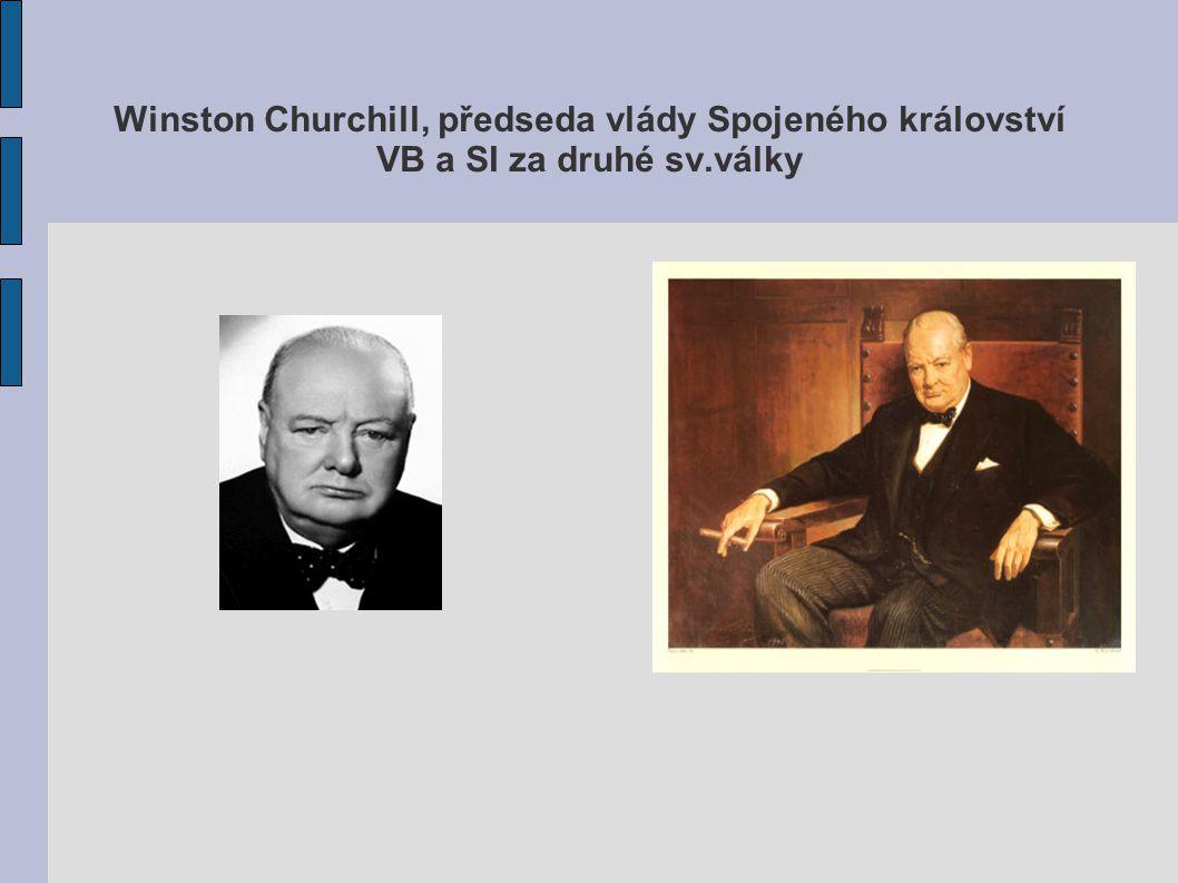 Winston Churchill, předseda vlády Spojeného království VB a SI za druhé sv.války
