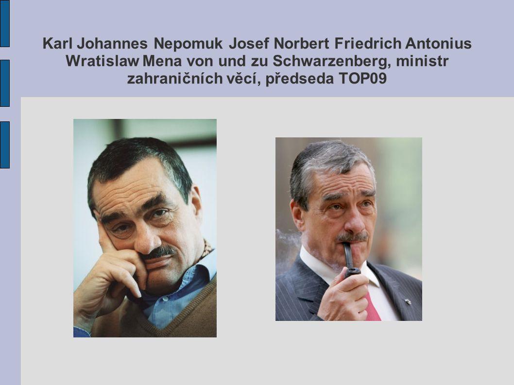 Karl Johannes Nepomuk Josef Norbert Friedrich Antonius Wratislaw Mena von und zu Schwarzenberg, ministr zahraničních věcí, předseda TOP09