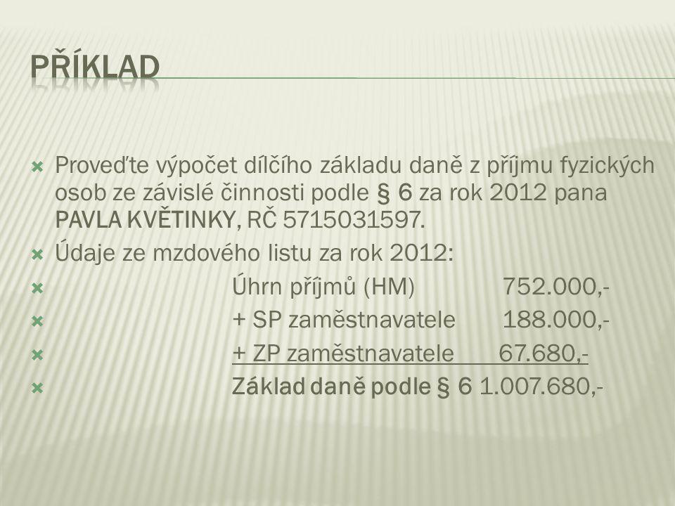  Proveďte výpočet dílčího základu daně z příjmu fyzických osob ze závislé činnosti podle § 6 za rok 2012 pana PAVLA KVĚTINKY, RČ 5715031597.