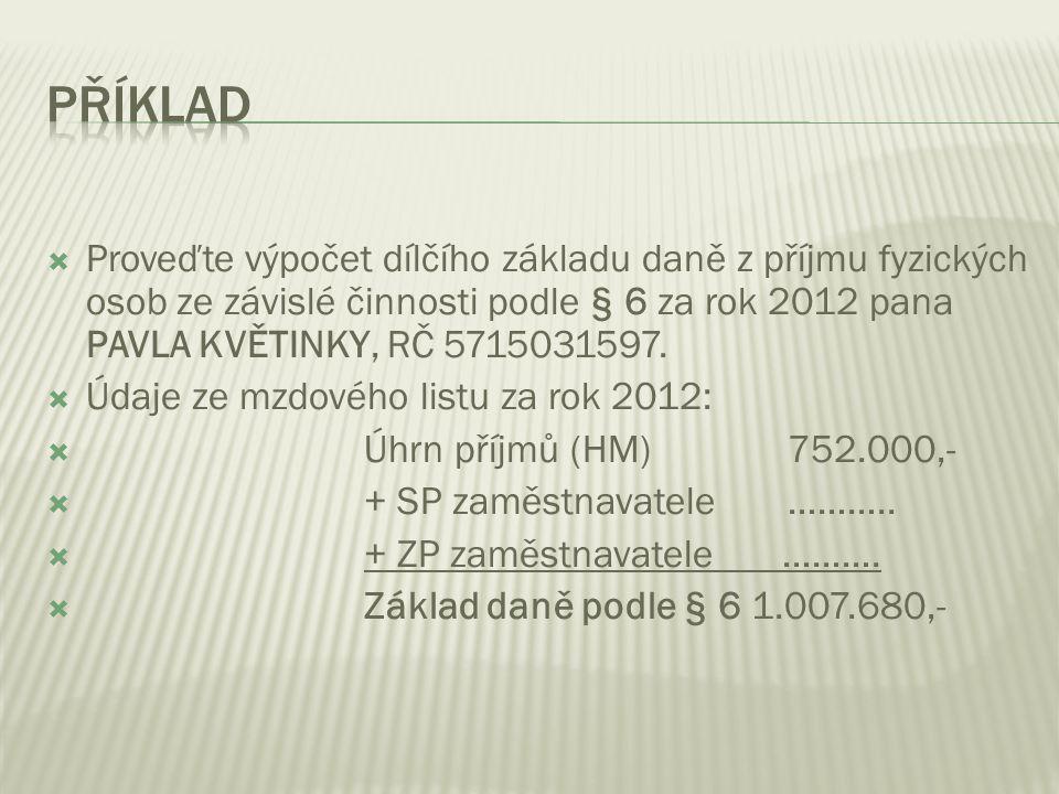  Proveďte výpočet dílčího základu daně z příjmu fyzických osob ze závislé činnosti podle § 6 za rok 2012 pana PAVLA KVĚTINKY, RČ 5715031597.  Údaje