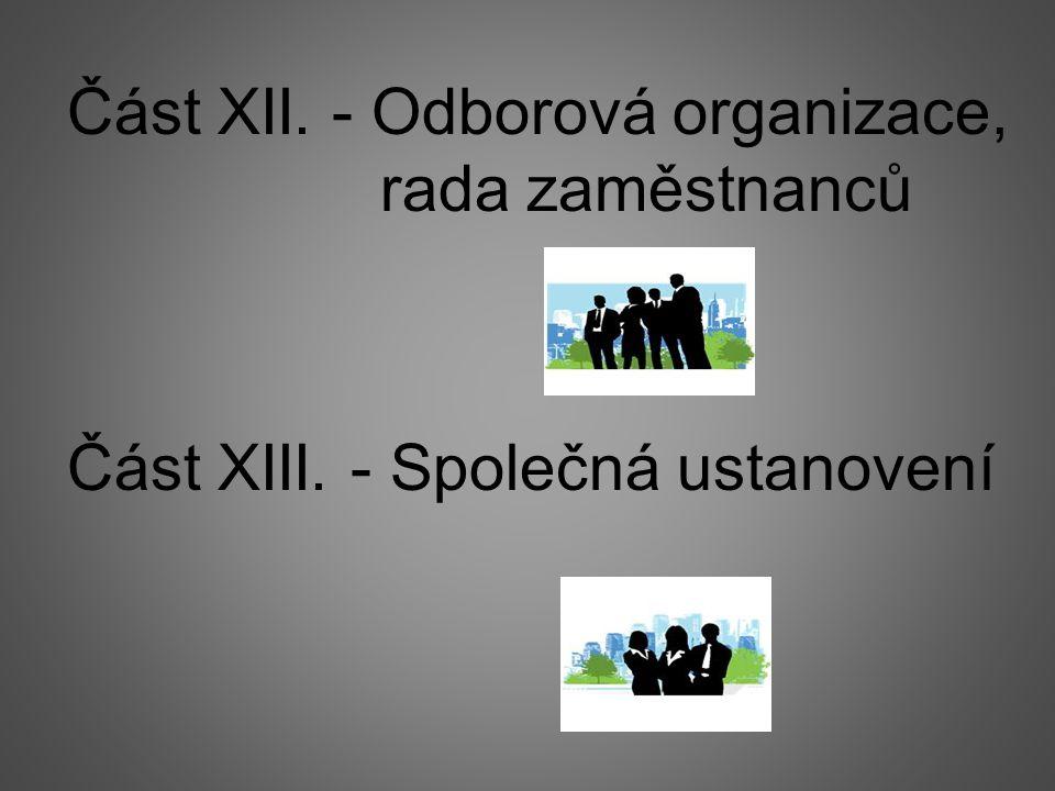 Část XII. - Odborová organizace, rada zaměstnanců Část XIII. - Společná ustanovení