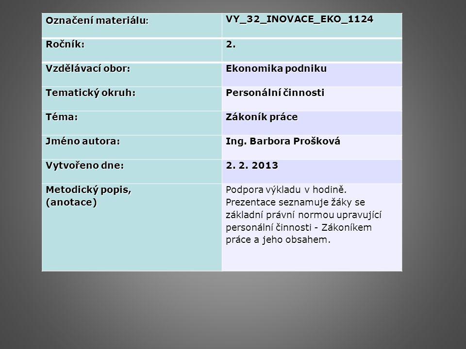 Označení materiálu : VY_32_INOVACE_EKO_1124Ročník:2. Vzdělávací obor: Ekonomika podniku Tematický okruh: Personální činnosti Téma: Zákoník práce Jméno