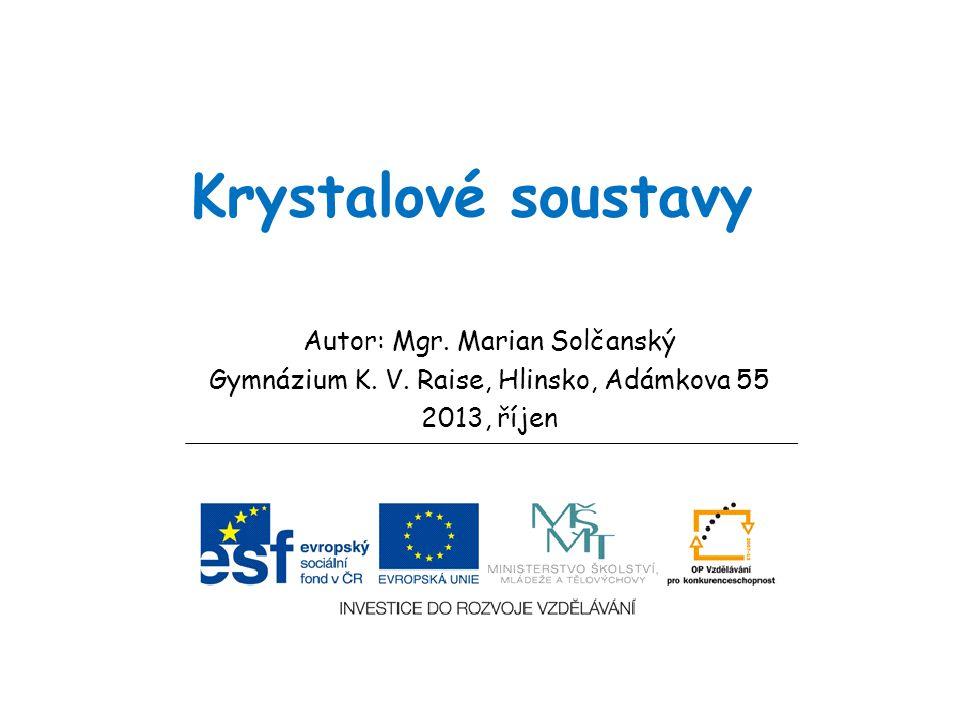 Krystalové soustavy Autor: Mgr.Marian Solčanský Gymnázium K.