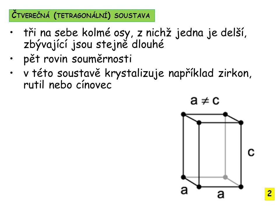 tři vodorovné stejně dlouhé osy a 1, a 2, a 3 svírají úhel 120° osa c je na ně kolmá sedm rovin souměrnosti v této soustavě krystalizuje například apatit, turmalín, beryl Š ESTEREČNÁ ( HEXAGONÁLNÍ ) SOUSTAVA 3