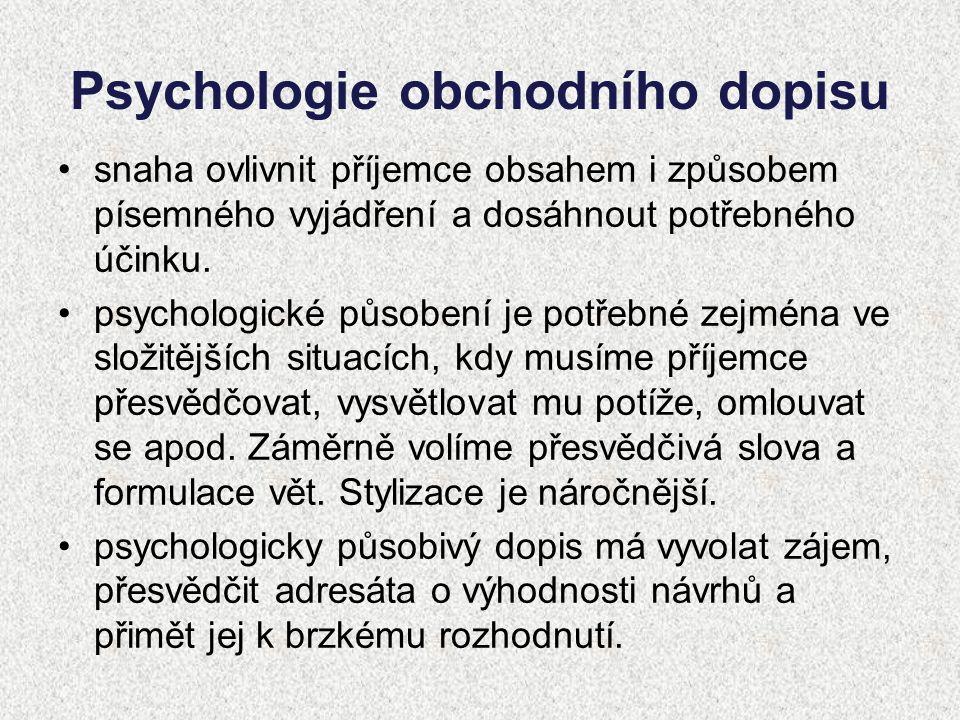 Psychologie obchodního dopisu snaha ovlivnit příjemce obsahem i způsobem písemného vyjádření a dosáhnout potřebného účinku. psychologické působení je