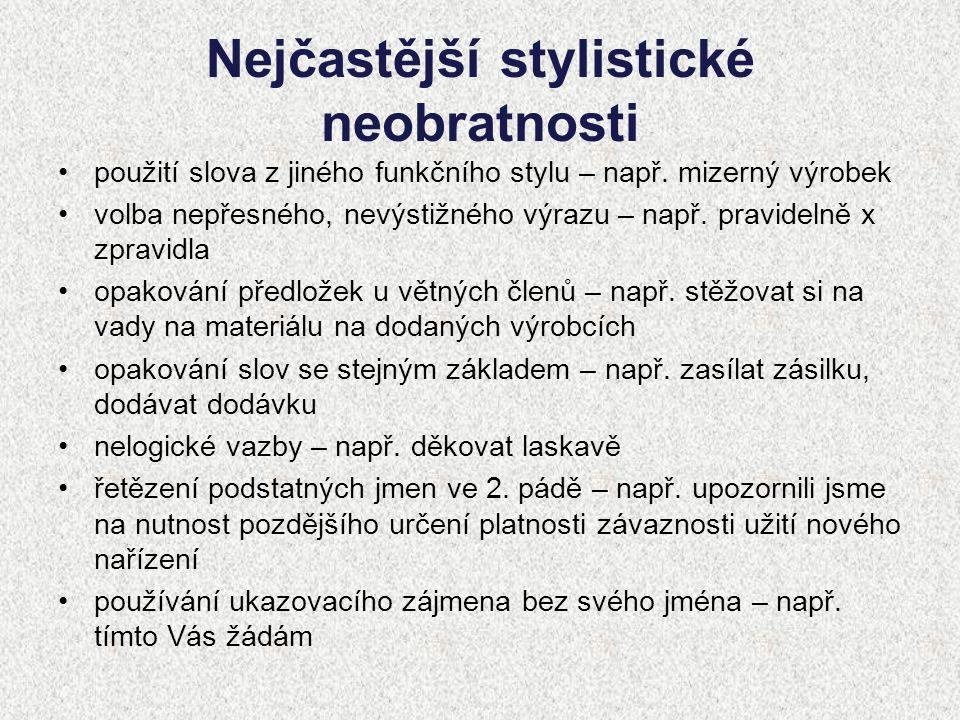 Nejčastější stylistické neobratnosti použití slova z jiného funkčního stylu – např. mizerný výrobek volba nepřesného, nevýstižného výrazu – např. prav