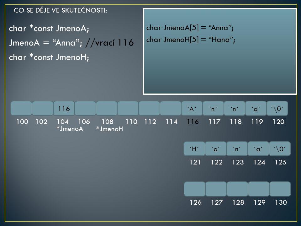 """char *const JmenoA; JmenoA = """"Anna""""; //vrací 116 char *const JmenoH; 116`A``n` `a``\0` 100102104106108110112114116117118119120 `H``a``n``a``\0` 121122"""