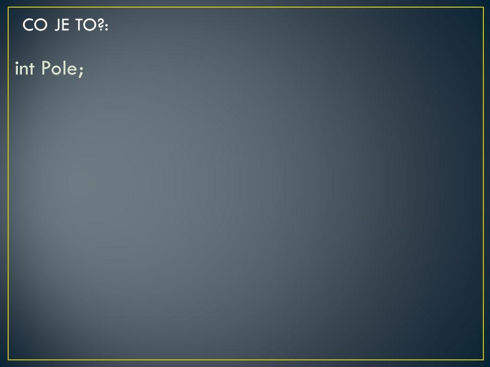 int Pole; CO JE TO?: