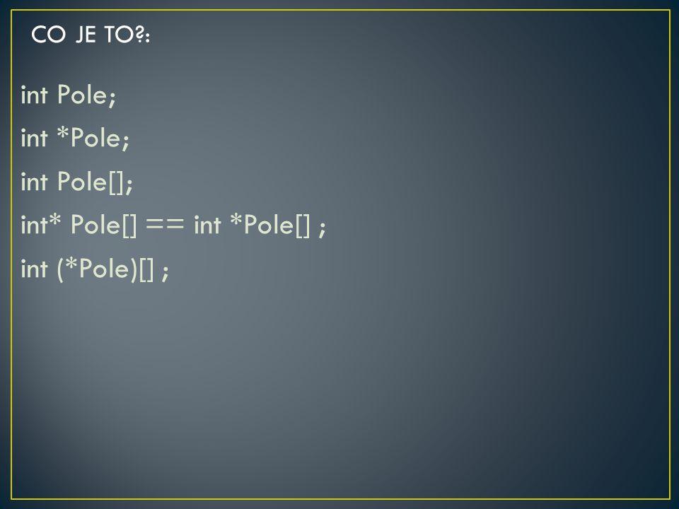 int Pole; int *Pole; int Pole[]; int* Pole[] == int *Pole[] ; int (*Pole)[] ; CO JE TO?:
