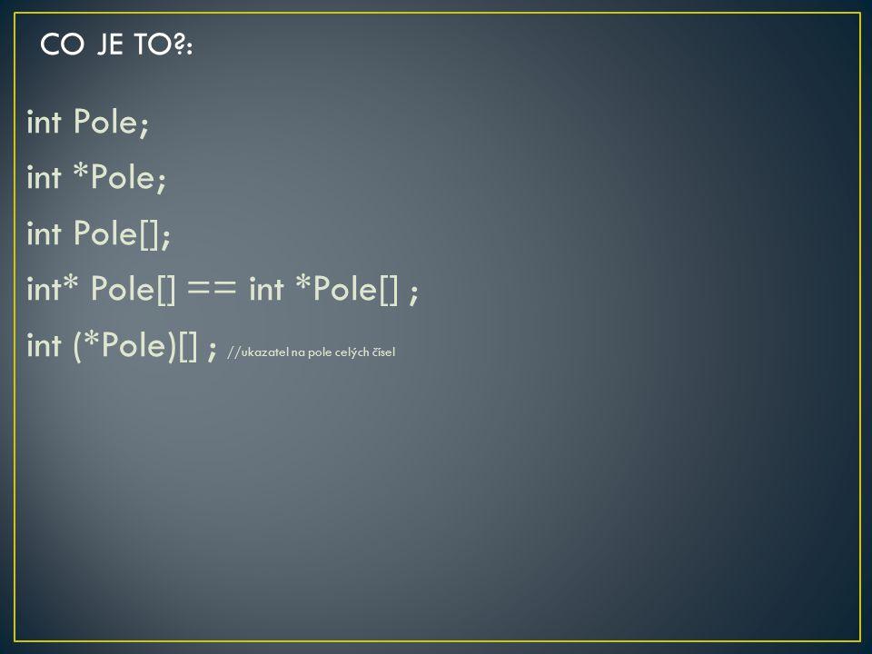 int Pole; int *Pole; int Pole[]; int* Pole[] == int *Pole[] ; int (*Pole)[] ; //ukazatel na pole celých čísel CO JE TO?: