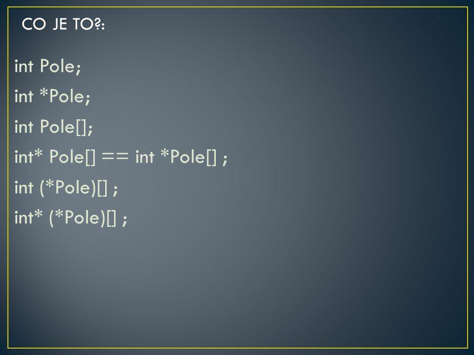 int Pole; int *Pole; int Pole[]; int* Pole[] == int *Pole[] ; int (*Pole)[] ; int* (*Pole)[] ; CO JE TO?: