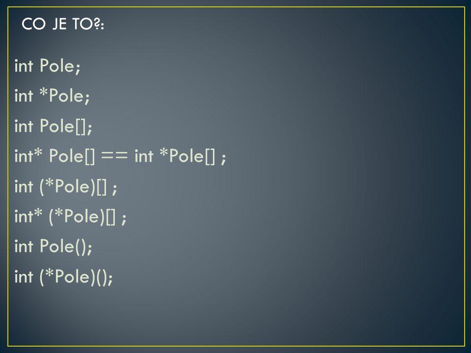 int Pole; int *Pole; int Pole[]; int* Pole[] == int *Pole[] ; int (*Pole)[] ; int* (*Pole)[] ; int Pole(); int (*Pole)(); CO JE TO?: