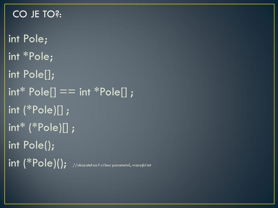 int Pole; int *Pole; int Pole[]; int* Pole[] == int *Pole[] ; int (*Pole)[] ; int* (*Pole)[] ; int Pole(); int (*Pole)(); //ukazatel na f-ci bez param