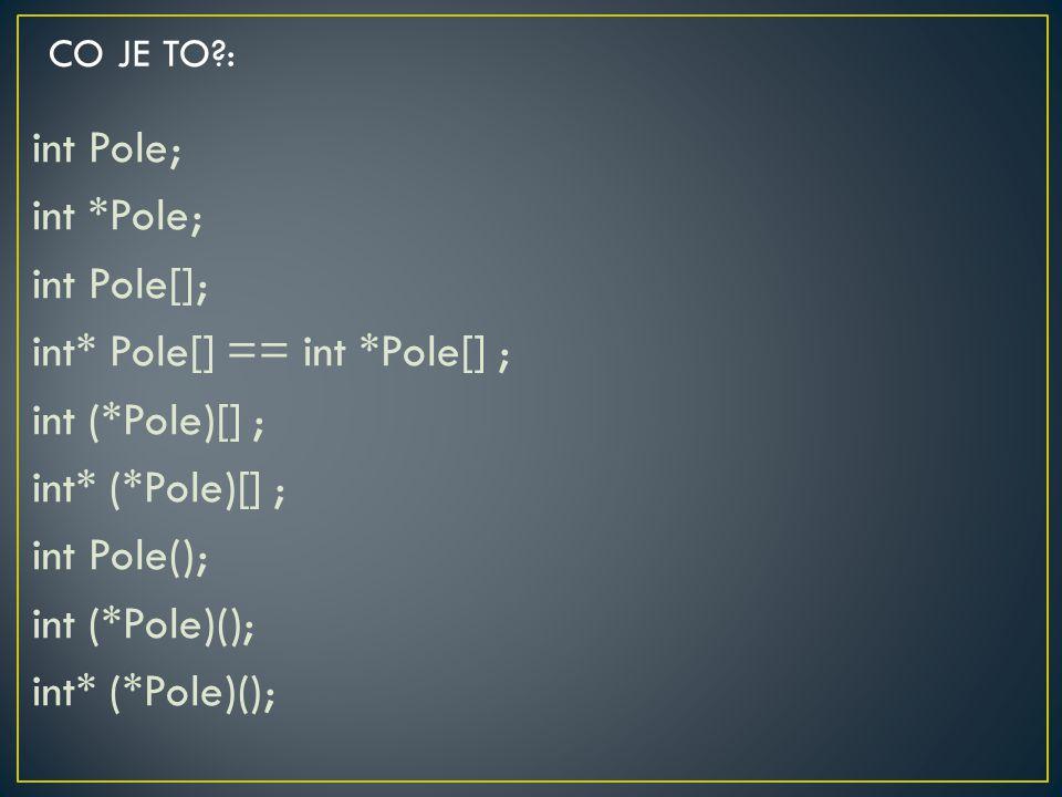 int Pole; int *Pole; int Pole[]; int* Pole[] == int *Pole[] ; int (*Pole)[] ; int* (*Pole)[] ; int Pole(); int (*Pole)(); int* (*Pole)(); CO JE TO?: