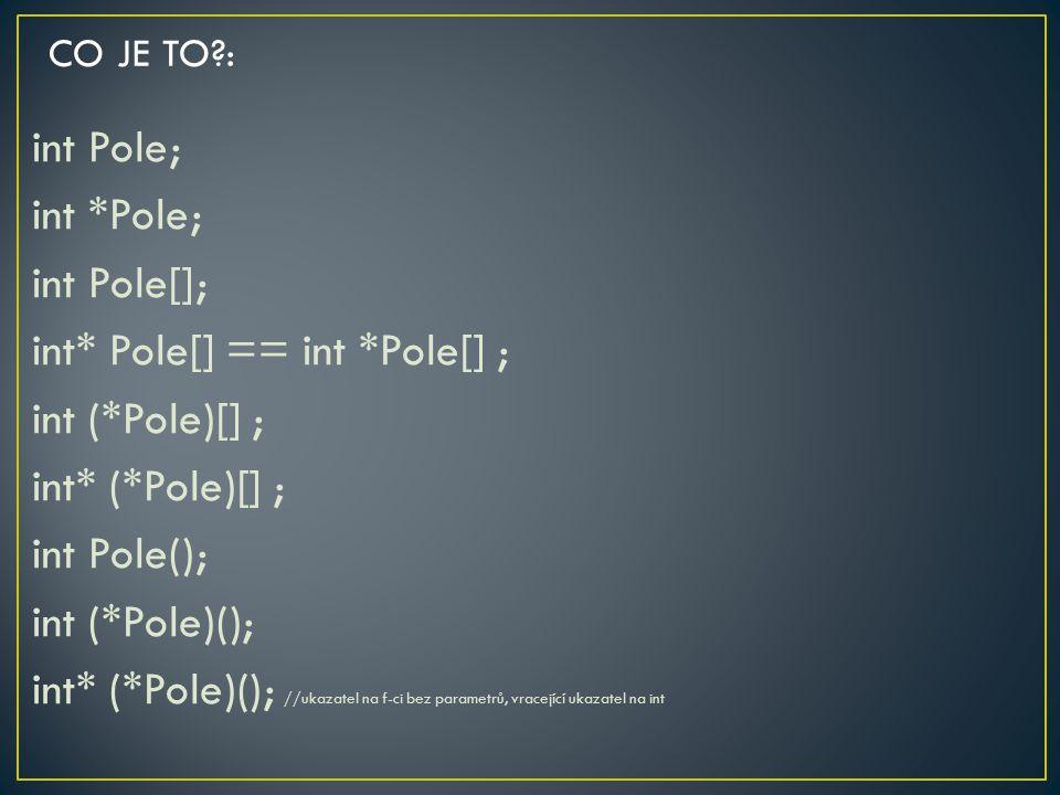 int Pole; int *Pole; int Pole[]; int* Pole[] == int *Pole[] ; int (*Pole)[] ; int* (*Pole)[] ; int Pole(); int (*Pole)(); int* (*Pole)(); //ukazatel n
