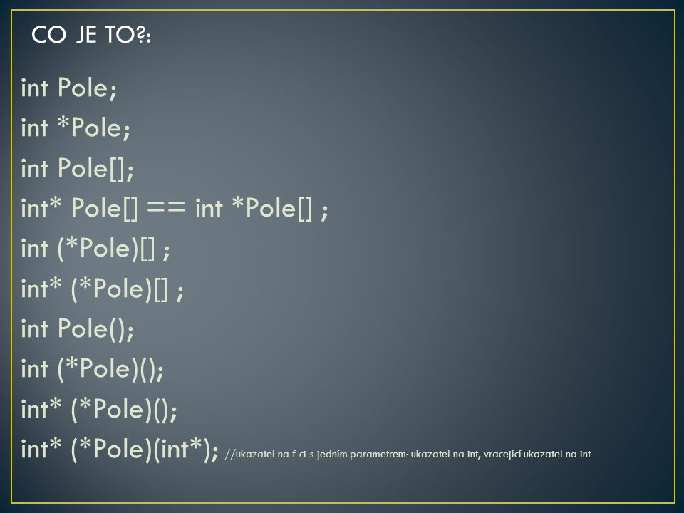 int Pole; int *Pole; int Pole[]; int* Pole[] == int *Pole[] ; int (*Pole)[] ; int* (*Pole)[] ; int Pole(); int (*Pole)(); int* (*Pole)(); int* (*Pole)