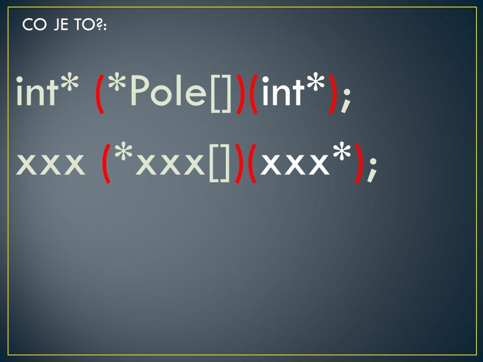 int* (*Pole[])(int*); xxx (*xxx[])(xxx*); CO JE TO?: