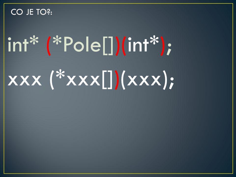 int* (*Pole[])(int*); xxx (*xxx[])(xxx); CO JE TO?: