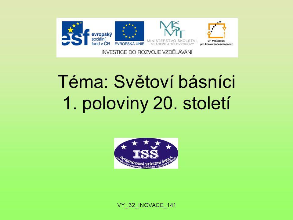 Téma: Světoví básníci 1. poloviny 20. století VY_32_INOVACE_141